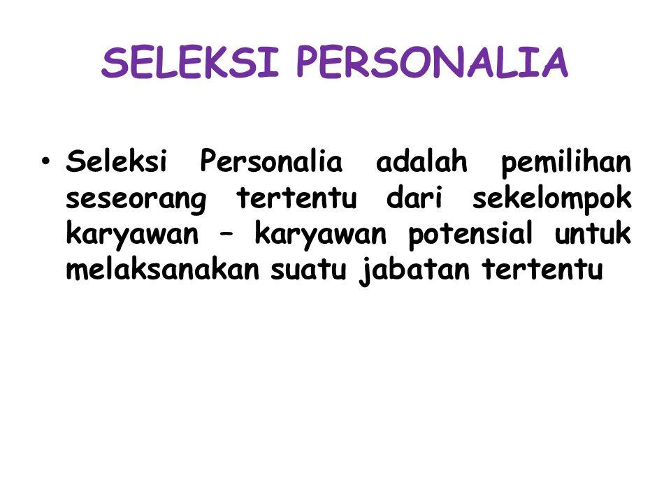 SELEKSI PERSONALIA Seleksi Personalia adalah pemilihan seseorang tertentu dari sekelompok karyawan – karyawan potensial untuk melaksanakan suatu jabat