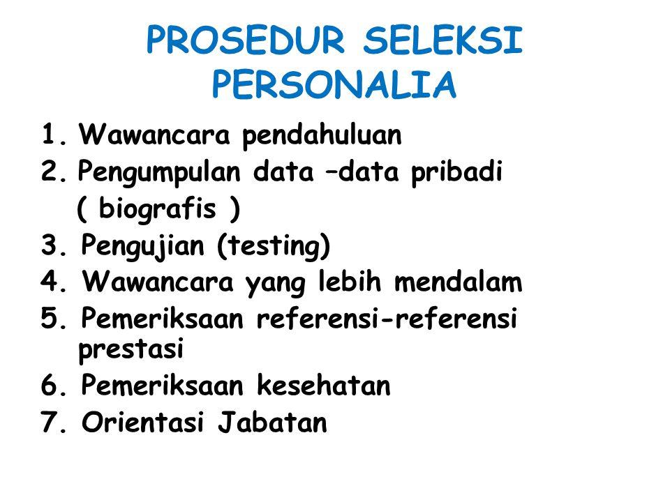 PROSEDUR SELEKSI PERSONALIA 1.Wawancara pendahuluan 2.Pengumpulan data –data pribadi ( biografis ) 3. Pengujian (testing) 4. Wawancara yang lebih mend