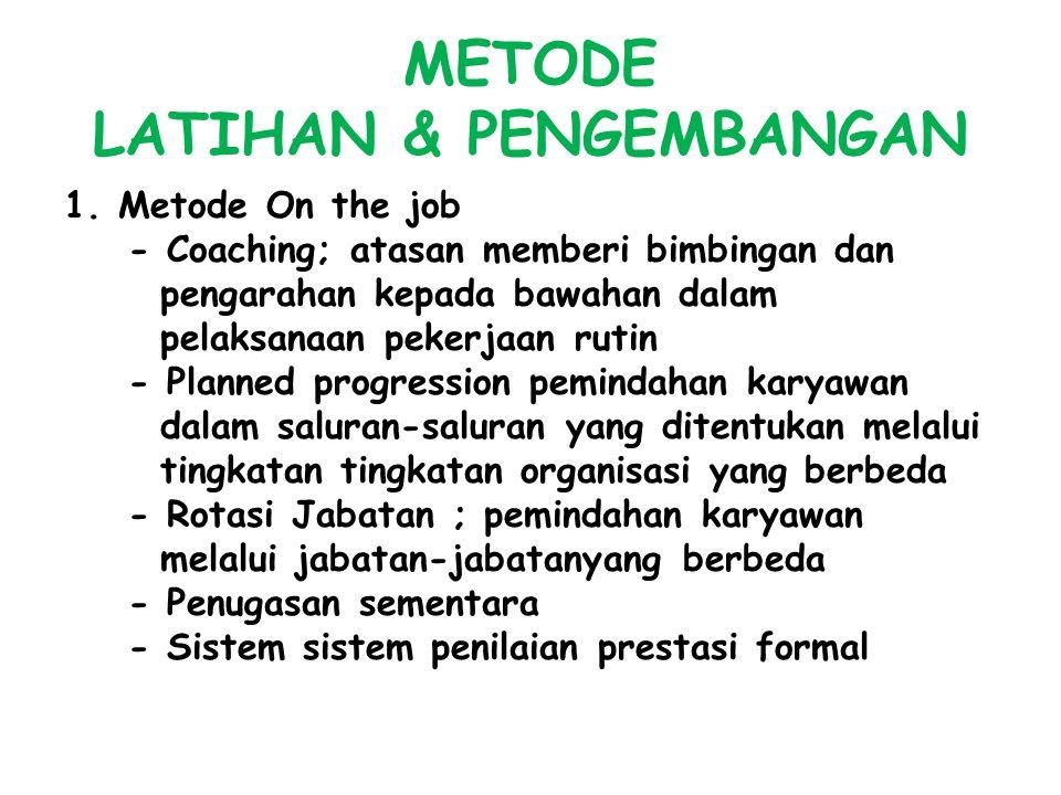 METODE LATIHAN & PENGEMBANGAN 1. Metode On the job - Coaching; atasan memberi bimbingan dan pengarahan kepada bawahan dalam pelaksanaan pekerjaan ruti