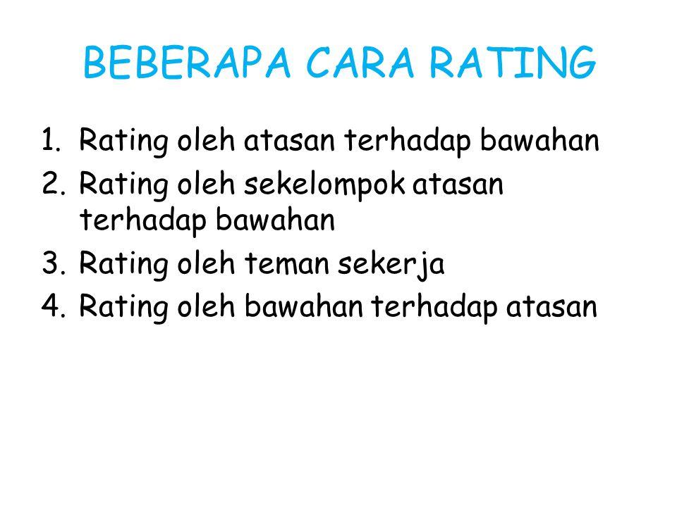 BEBERAPA CARA RATING 1.Rating oleh atasan terhadap bawahan 2.Rating oleh sekelompok atasan terhadap bawahan 3.Rating oleh teman sekerja 4.Rating oleh