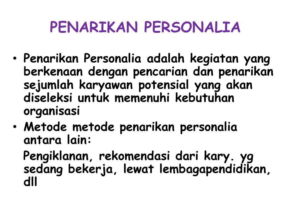 PENARIKAN PERSONALIA Penarikan Personalia adalah kegiatan yang berkenaan dengan pencarian dan penarikan sejumlah karyawan potensial yang akan diseleks