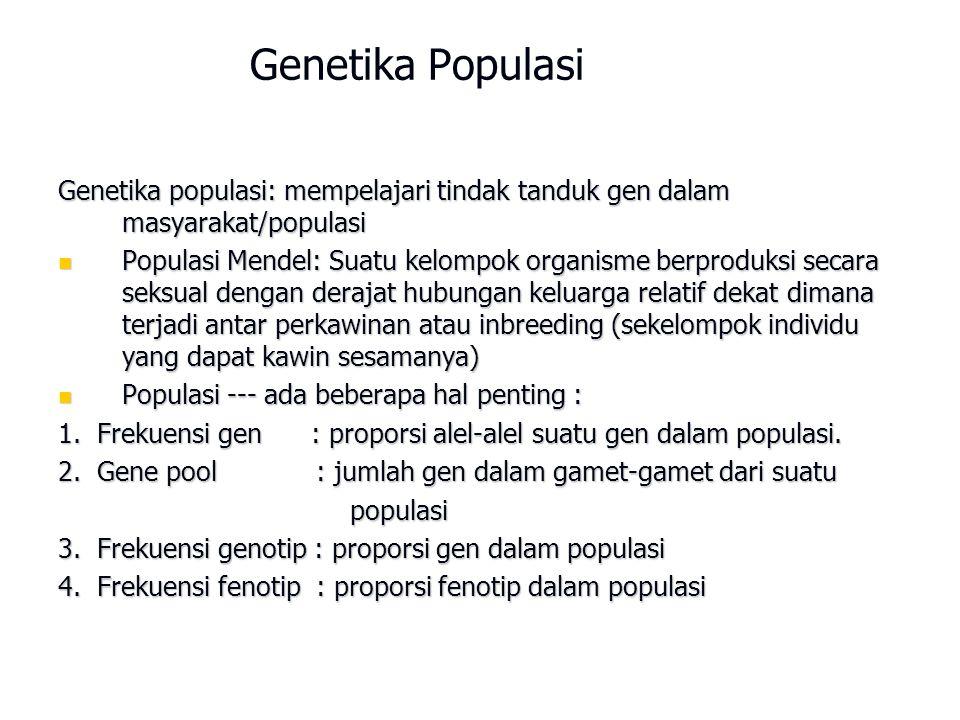 Genetika Populasi Genetika populasi: mempelajari tindak tanduk gen dalam masyarakat/populasi Populasi Mendel: Suatu kelompok organisme berproduksi sec