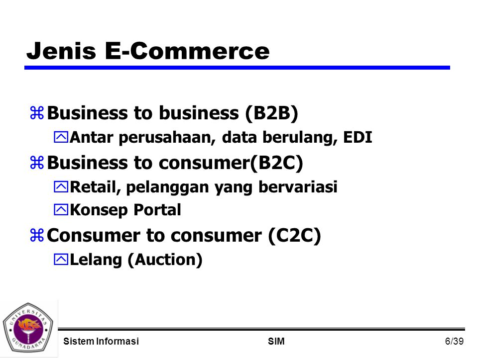 6/39 SIMSistem Informasi Jenis E-Commerce zBusiness to business (B2B) yAntar perusahaan, data berulang, EDI zBusiness to consumer(B2C) yRetail, pelang