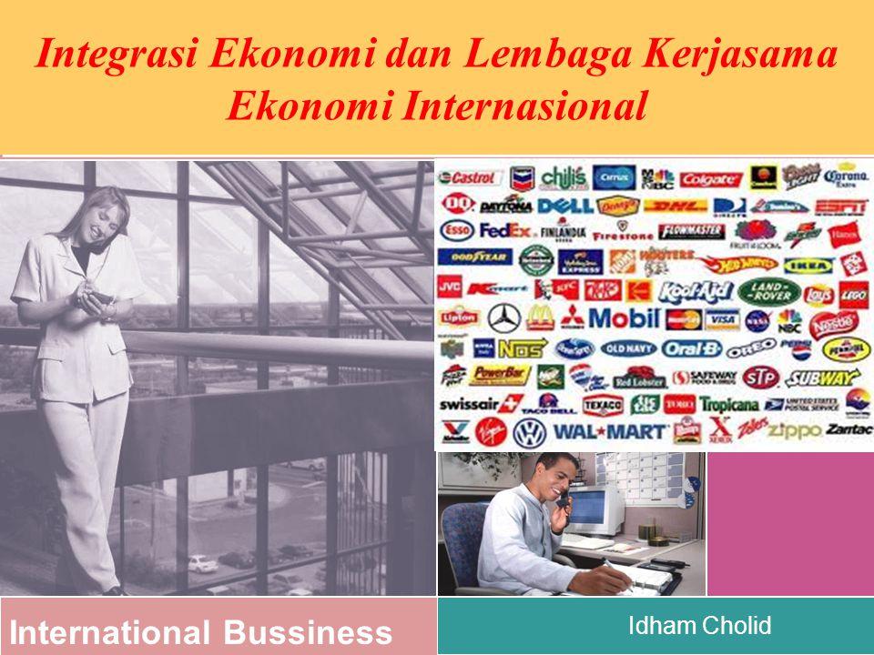 International Bussiness Idham Cholid Integrasi Ekonomi dan Lembaga Kerjasama Ekonomi Internasional