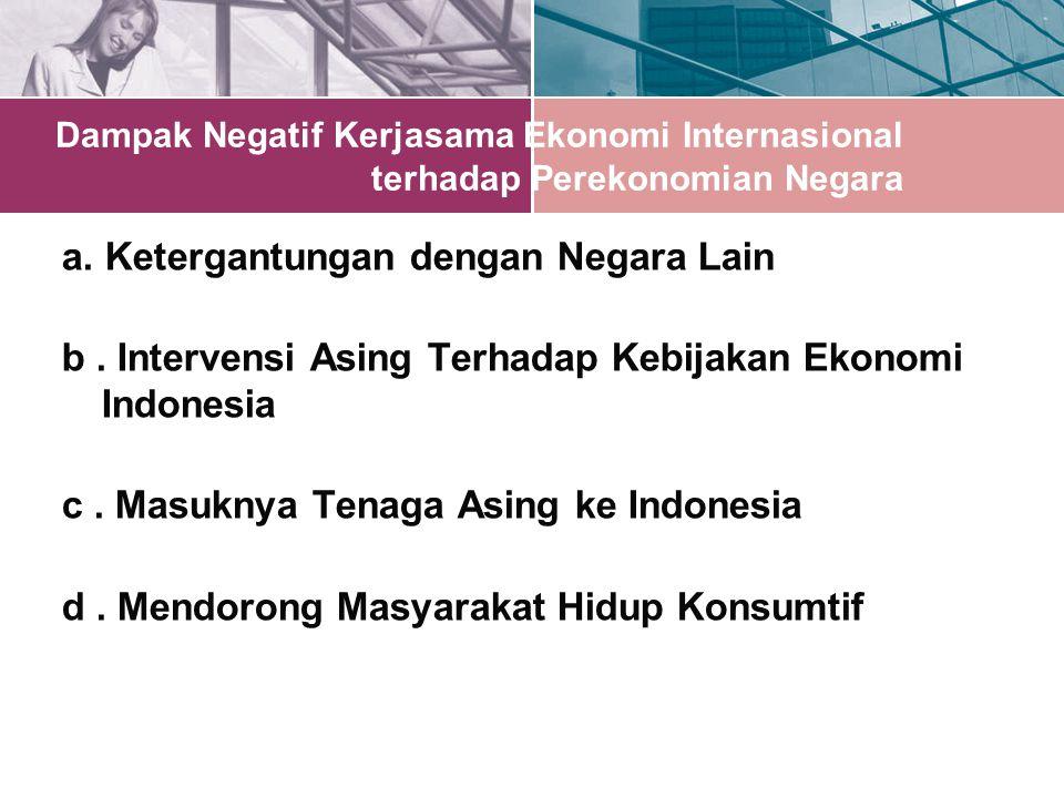 Dampak Negatif Kerjasama Ekonomi Internasional terhadap Perekonomian Negara a.