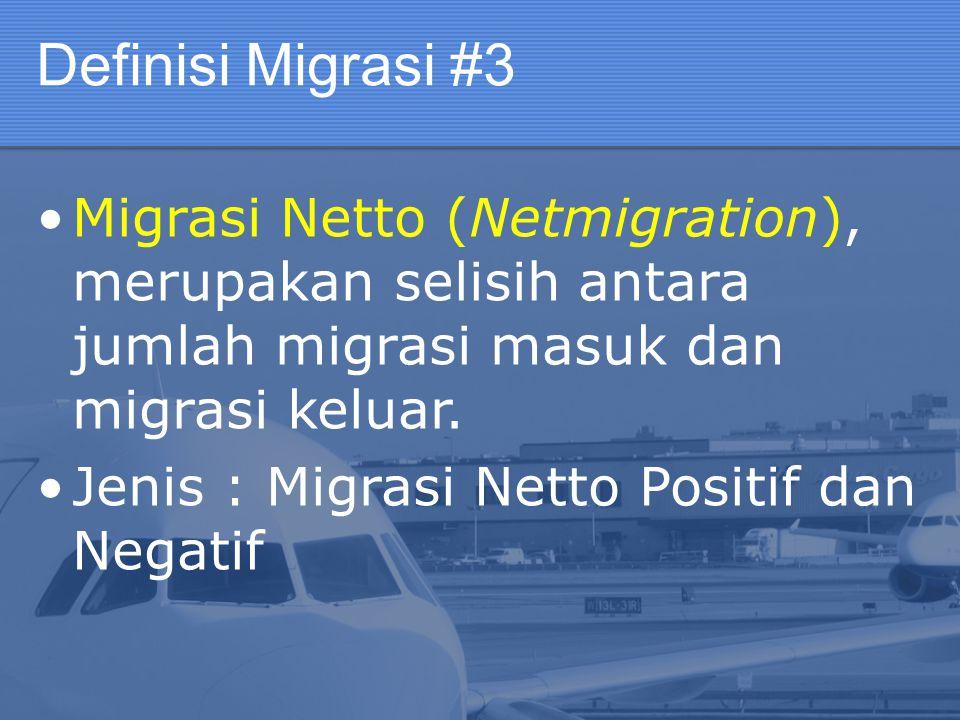 Definisi Migrasi #3 Migrasi Netto (Netmigration), merupakan selisih antara jumlah migrasi masuk dan migrasi keluar. Jenis : Migrasi Netto Positif dan
