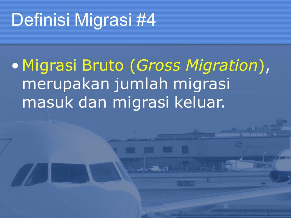 Definisi Migrasi #4 Migrasi Bruto (Gross Migration), merupakan jumlah migrasi masuk dan migrasi keluar.