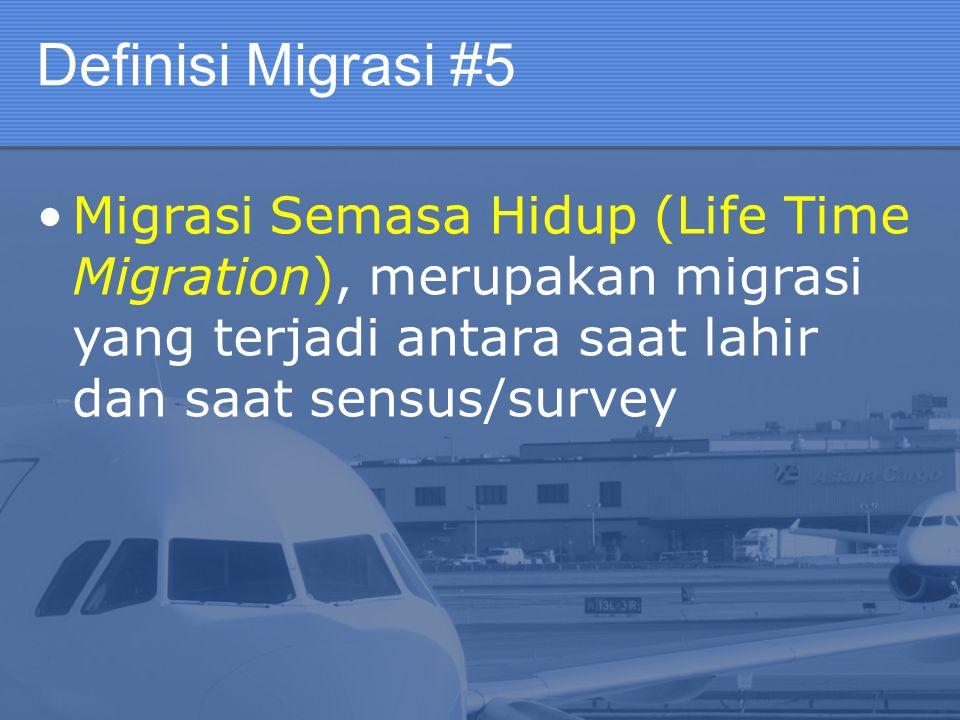 Definisi Migrasi #5 Migrasi Semasa Hidup (Life Time Migration), merupakan migrasi yang terjadi antara saat lahir dan saat sensus/survey