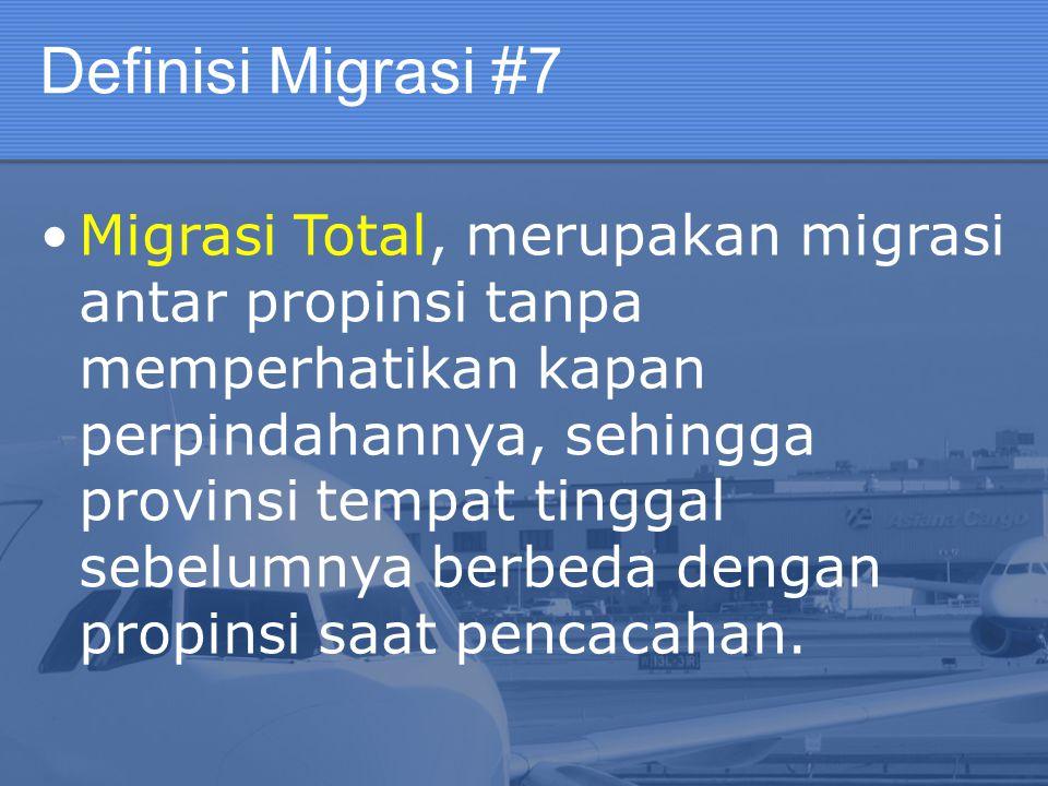 Definisi Migrasi #7 Migrasi Total, merupakan migrasi antar propinsi tanpa memperhatikan kapan perpindahannya, sehingga provinsi tempat tinggal sebelum