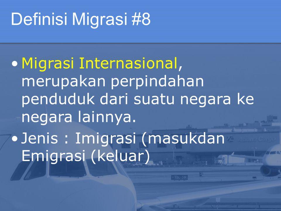 Definisi Migrasi #8 Migrasi Internasional, merupakan perpindahan penduduk dari suatu negara ke negara lainnya. Jenis : Imigrasi (masukdan Emigrasi (ke