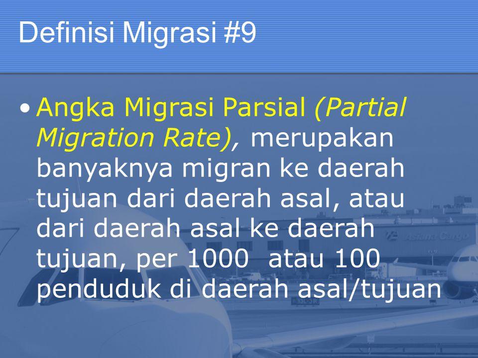 Definisi Migrasi #9 Angka Migrasi Parsial (Partial Migration Rate), merupakan banyaknya migran ke daerah tujuan dari daerah asal, atau dari daerah asa