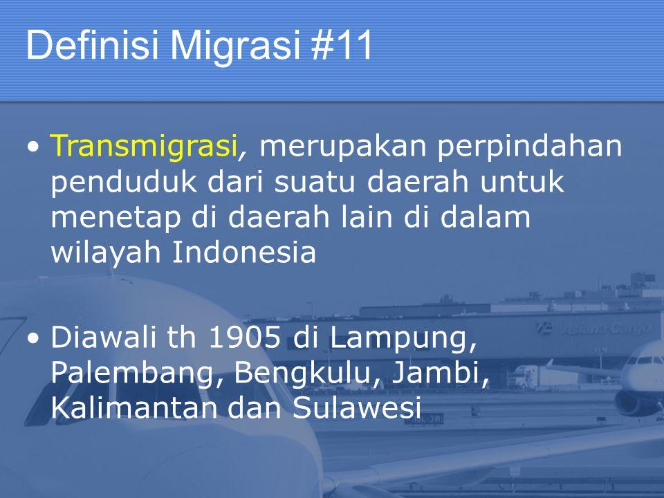 Definisi Migrasi #11 Transmigrasi, merupakan perpindahan penduduk dari suatu daerah untuk menetap di daerah lain di dalam wilayah Indonesia Diawali th