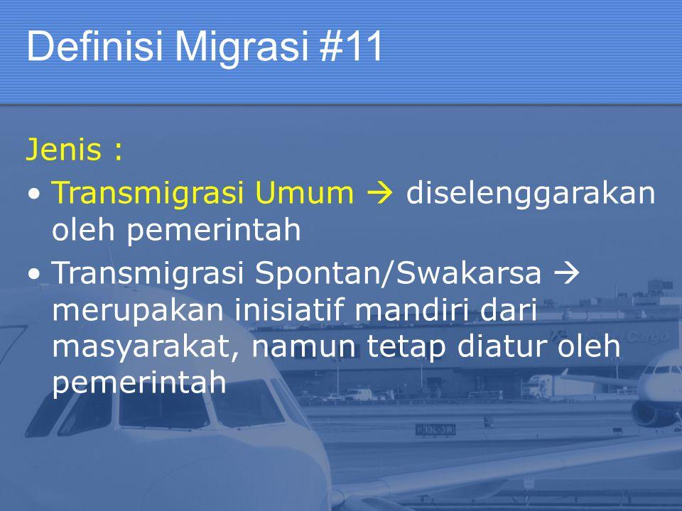Definisi Migrasi #11 Jenis : Transmigrasi Umum  diselenggarakan oleh pemerintah Transmigrasi Spontan/Swakarsa  merupakan inisiatif mandiri dari masy