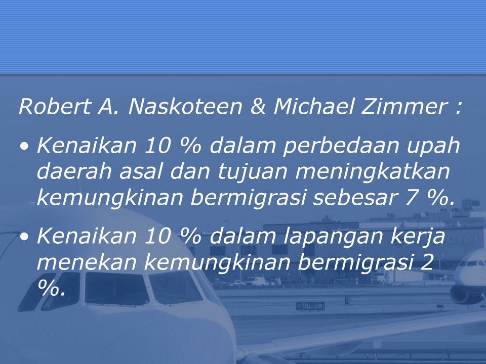 Robert A. Naskoteen & Michael Zimmer : Kenaikan 10 % dalam perbedaan upah daerah asal dan tujuan meningkatkan kemungkinan bermigrasi sebesar 7 %. Kena