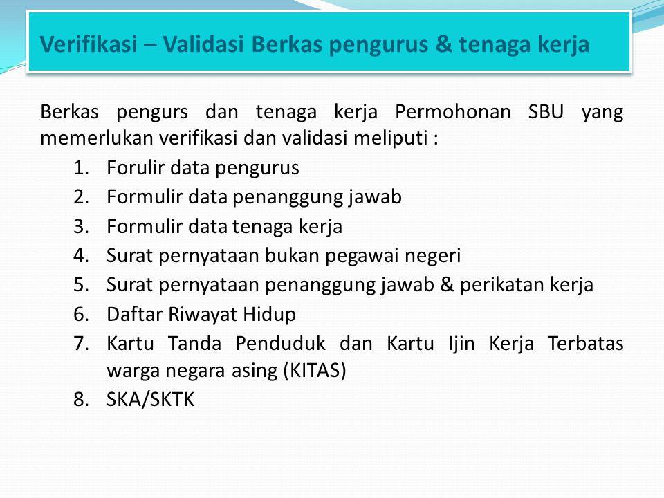 Verifikasi – Validasi Berkas pengurus & tenaga kerja Berkas pengurs dan tenaga kerja Permohonan SBU yang memerlukan verifikasi dan validasi meliputi :