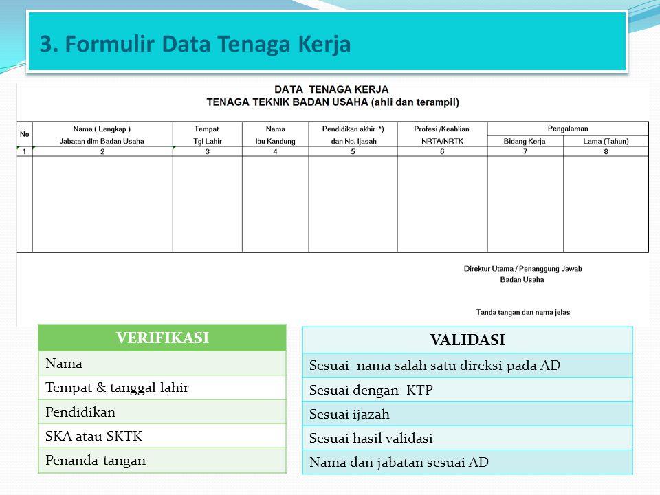 3. Formulir Data Tenaga Kerja VERIFIKASI Nama Tempat & tanggal lahir Pendidikan SKA atau SKTK Penanda tangan VALIDASI Sesuai nama salah satu direksi p