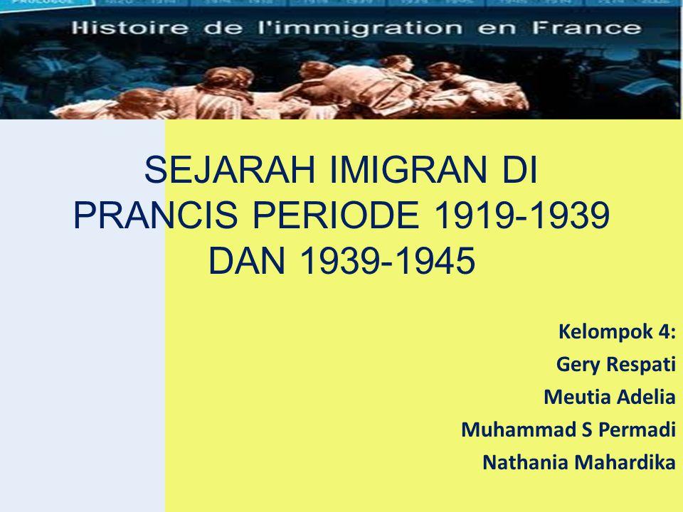 Kelompok 4: Gery Respati Meutia Adelia Muhammad S Permadi Nathania Mahardika SEJARAH IMIGRAN DI PRANCIS PERIODE 1919-1939 DAN 1939-1945