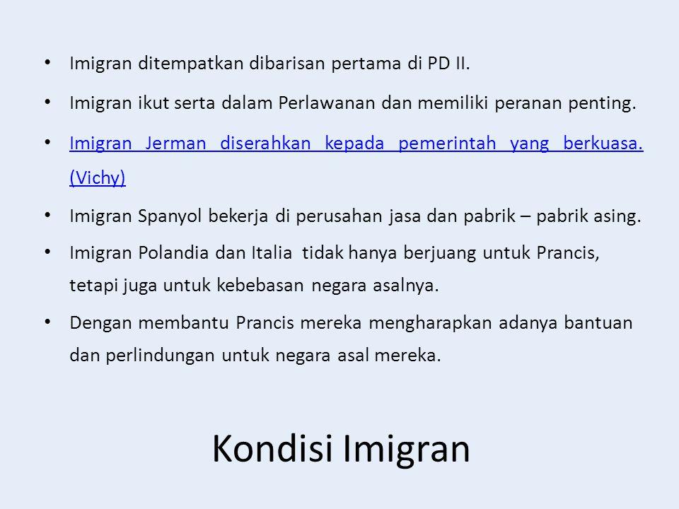Kondisi Imigran Imigran ditempatkan dibarisan pertama di PD II. Imigran ikut serta dalam Perlawanan dan memiliki peranan penting. Imigran Jerman diser