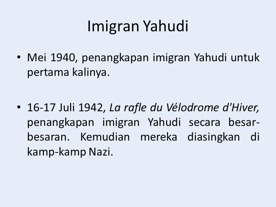 Imigran Yahudi Mei 1940, penangkapan imigran Yahudi untuk pertama kalinya. 16-17 Juli 1942, La rafle du Vélodrome d'Hiver, penangkapan imigran Yahudi