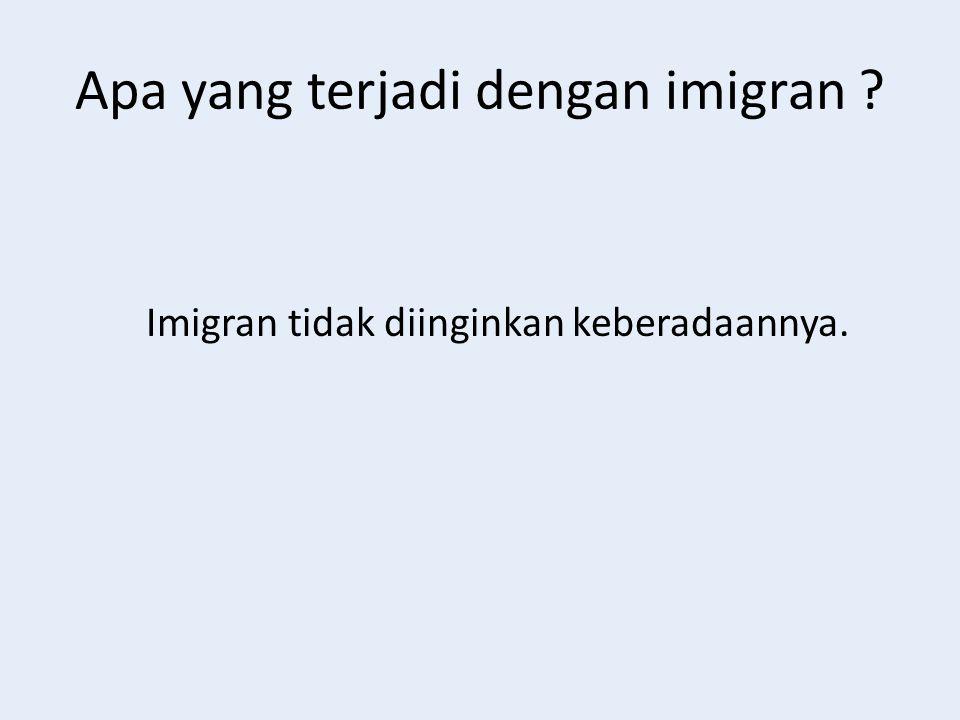 Apa yang terjadi dengan imigran ? Imigran tidak diinginkan keberadaannya.