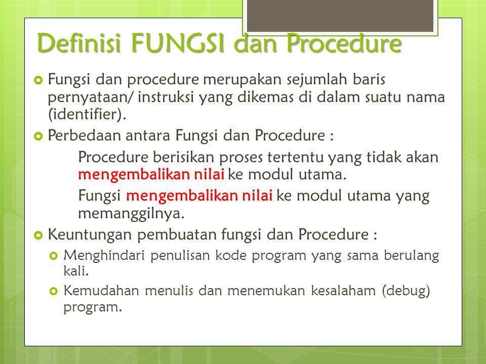  Fungsi dan procedure merupakan sejumlah baris pernyataan/ instruksi yang dikemas di dalam suatu nama (identifier).  Perbedaan antara Fungsi dan Pro