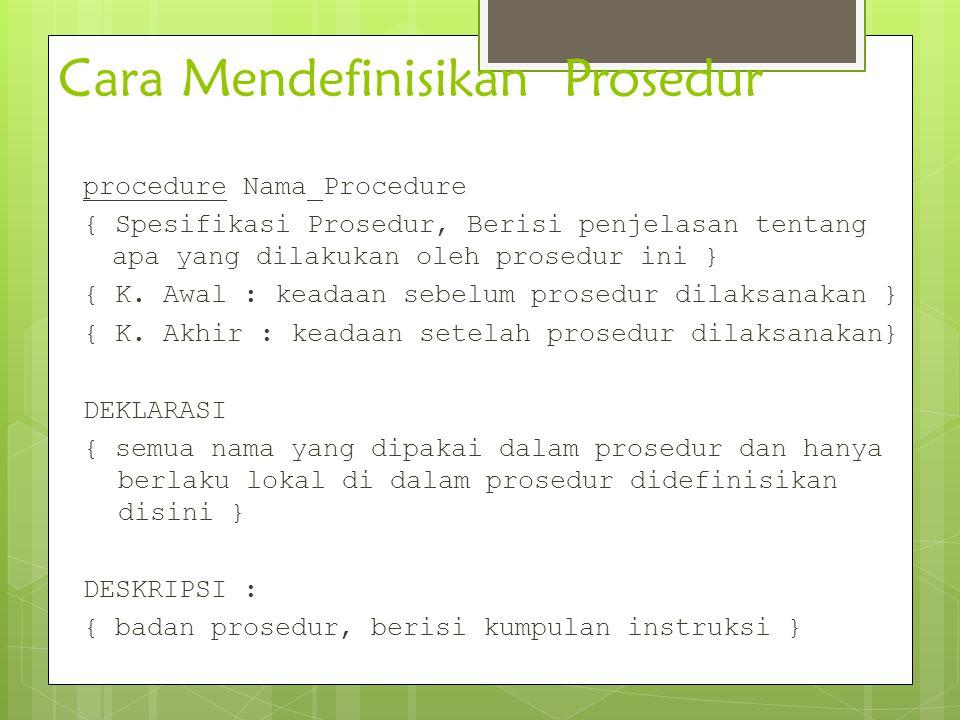 Cara Mendefinisikan Prosedur procedure Nama_Procedure { Spesifikasi Prosedur, Berisi penjelasan tentang apa yang dilakukan oleh prosedur ini } { K. Aw