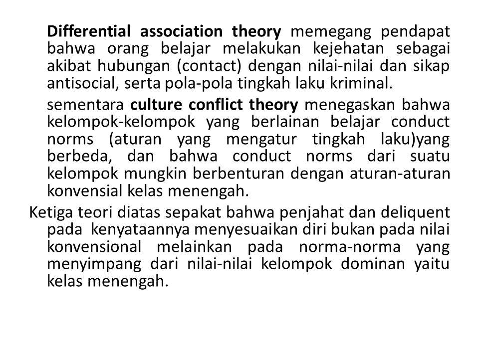Differential association theory memegang pendapat bahwa orang belajar melakukan kejehatan sebagai akibat hubungan (contact) dengan nilai-nilai dan sik