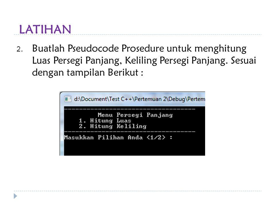 LATIHAN 2. Buatlah Pseudocode Prosedure untuk menghitung Luas Persegi Panjang, Keliling Persegi Panjang. Sesuai dengan tampilan Berikut :