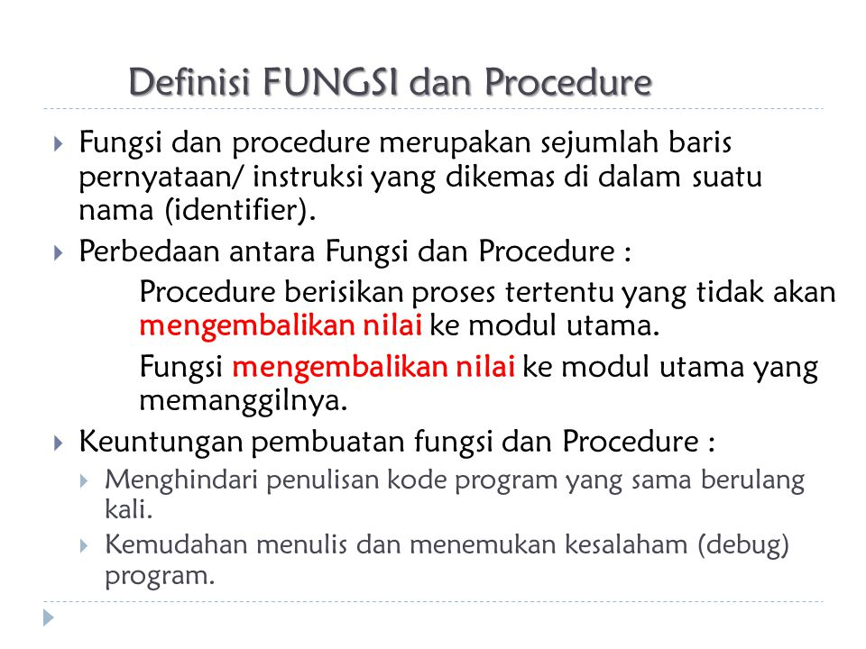 Definisi FUNGSI dan Procedure  Fungsi dan procedure merupakan sejumlah baris pernyataan/ instruksi yang dikemas di dalam suatu nama (identifier).  P