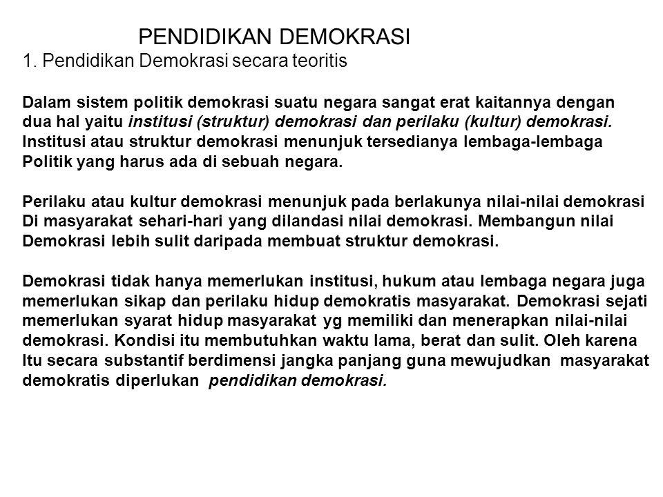 Pendidikan demokrasi pada hakikatnya adalah sosialisasi nilai-nilai demokrasi supaya bisa diterima dan diterapkan oleh setiap wn.
