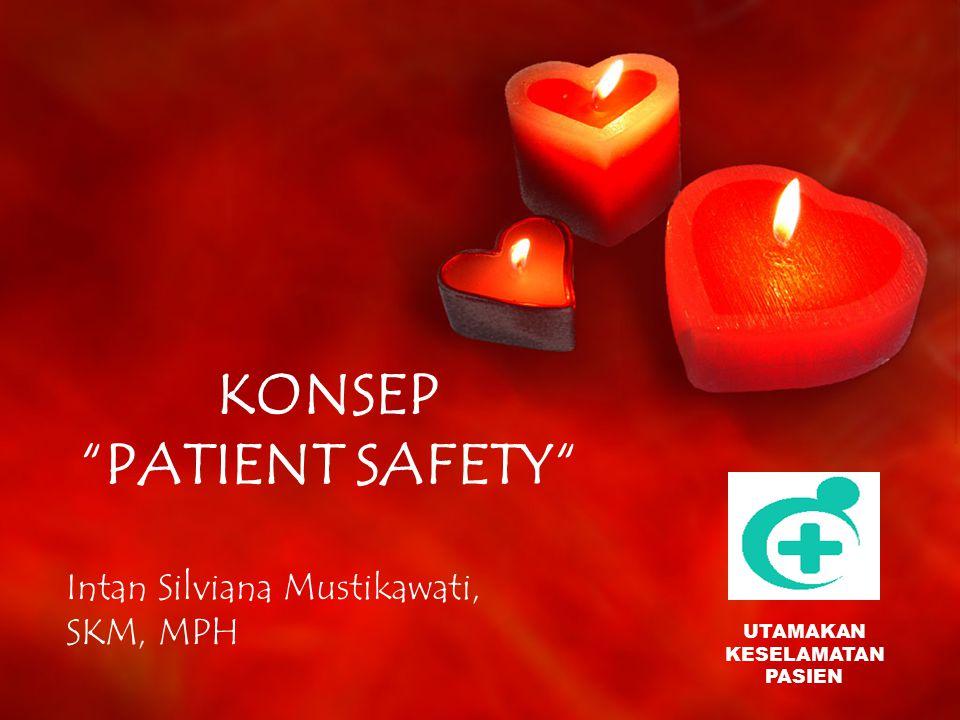 KONSEP PATIENT SAFETY Intan Silviana Mustikawati, SKM, MPH UTAMAKAN KESELAMATAN PASIEN