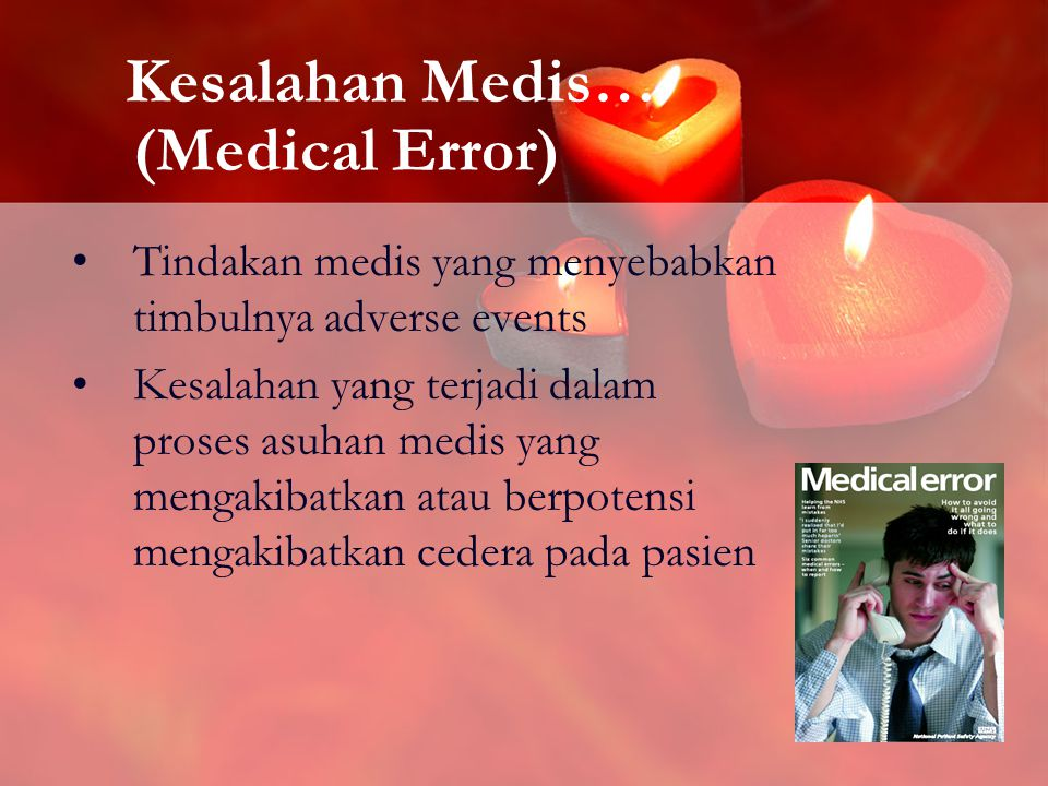 12 Kesalahan Medis… (Medical Error) Tindakan medis yang menyebabkan timbulnya adverse events Kesalahan yang terjadi dalam proses asuhan medis yang mengakibatkan atau berpotensi mengakibatkan cedera pada pasien