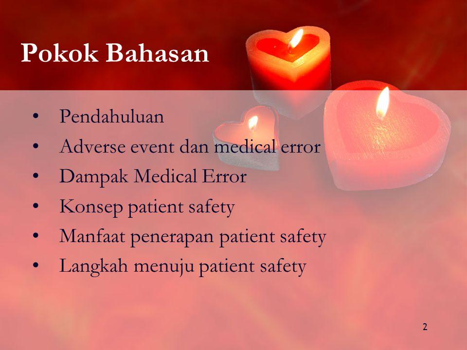 2 Pokok Bahasan Pendahuluan Adverse event dan medical error Dampak Medical Error Konsep patient safety Manfaat penerapan patient safety Langkah menuju patient safety