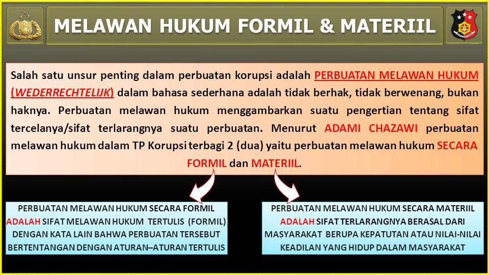 MELAWAN HUKUM FORMIL & MATERIIL PERBUATAN MELAWAN HUKUM SECARA FORMIL ADALAH SIFAT MELAWAN HUKUM TERTULIS (FORMIL) DENGAN KATA LAIN BAHWA PERBUATAN TE