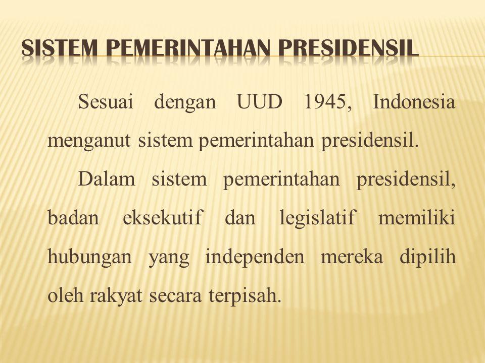 Ciri-ciri sistem pemerintahan presidensil:  Penyelenggaraan negara berada di tangan presiden.