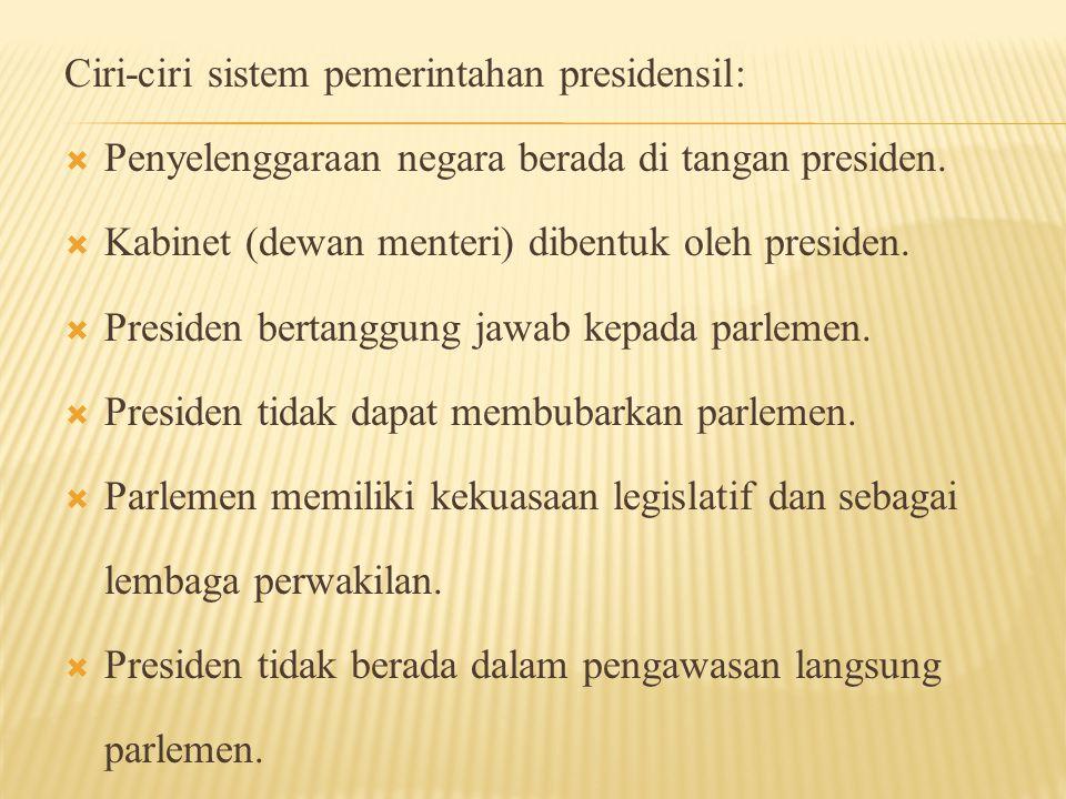 1.Badan eksekutif lebih stabil kedudukannya karena tidak bergantung pada parlemen.