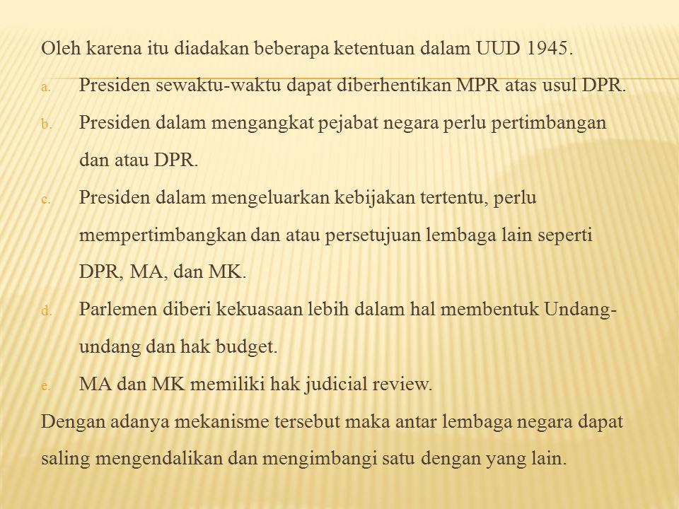 Sistem politik yang dianut oleh negara Indonesia adalah sistem politik demokrasi (pasal 1 ayat 2 UUD 1945).