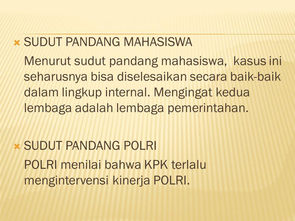  SUDUT PANDANG KPK Menurut KPK, Polri terkesan lebih berpihak pada pihak yang melakukan korupsi.