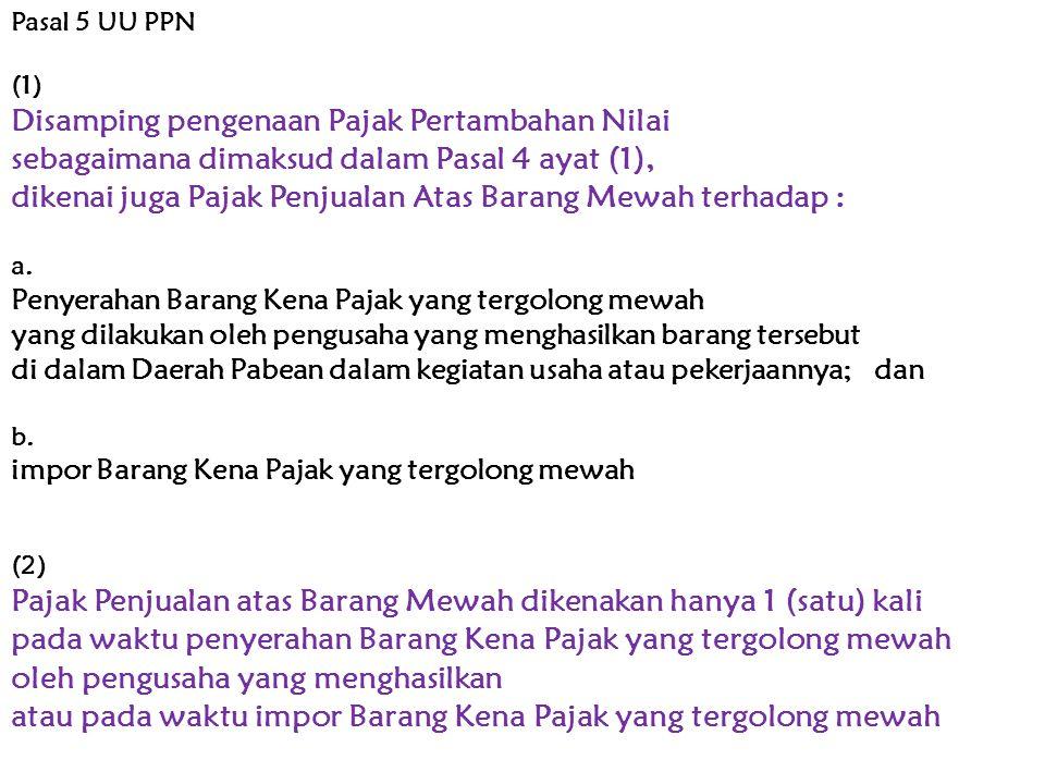 Pasal 5 UU PPN (1) Disamping pengenaan Pajak Pertambahan Nilai sebagaimana dimaksud dalam Pasal 4 ayat (1), dikenai juga Pajak Penjualan Atas Barang M