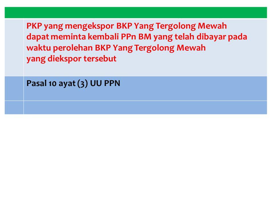 PKP yang mengekspor BKP Yang Tergolong Mewah dapat meminta kembali PPn BM yang telah dibayar pada waktu perolehan BKP Yang Tergolong Mewah yang dieksp