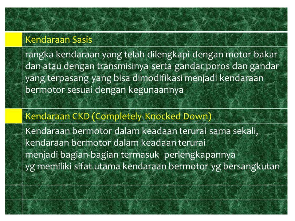 ● Kendaraan Sasis rangka kendaraan yang telah dilengkapi dengan motor bakar dan atau dengan transmisinya serta gandar poros dan gandar yang terpasang