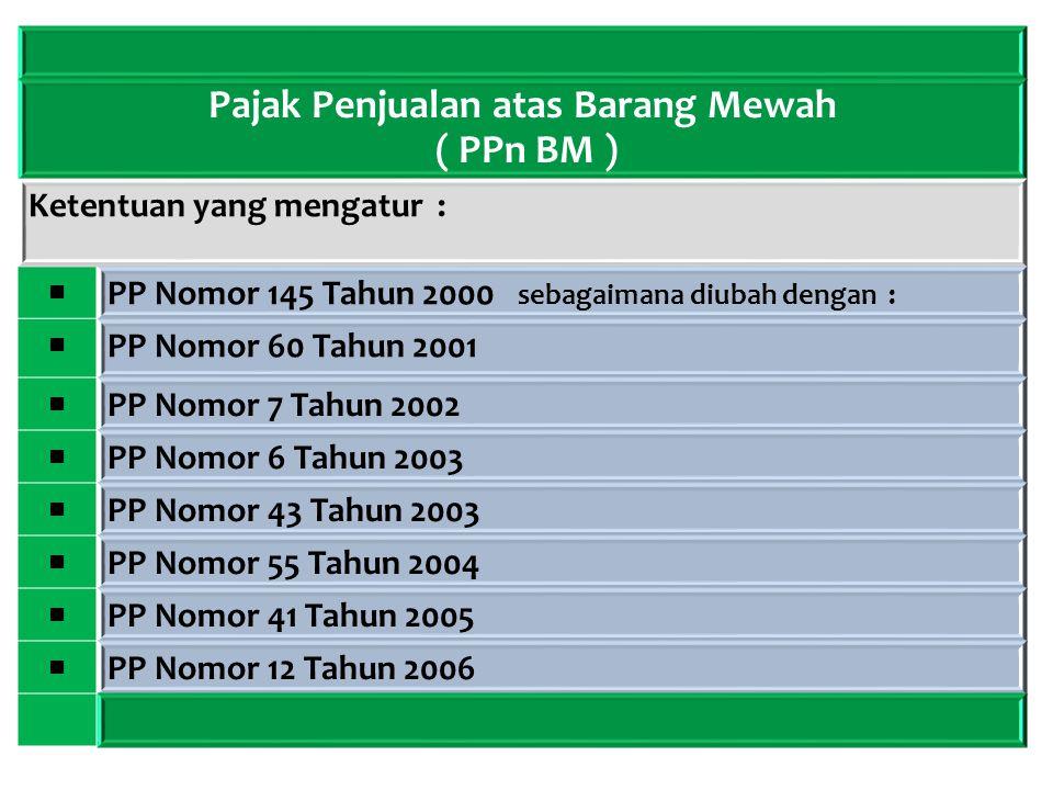 Pajak Penjualan atas Barang Mewah ( PPn BM ) Ketentuan yang mengatur : ■ PP Nomor 145 Tahun 2000 sebagaimana diubah dengan : ■ PP Nomor 60 Tahun 2001