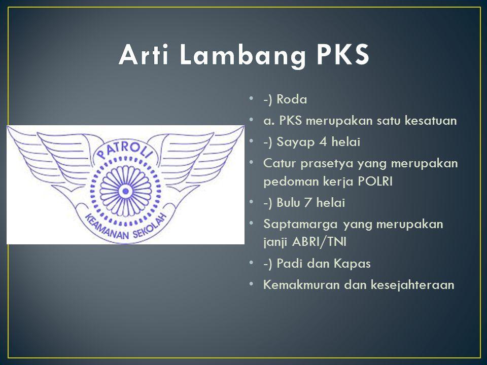 -) Roda a. PKS merupakan satu kesatuan -) Sayap 4 helai Catur prasetya yang merupakan pedoman kerja POLRI -) Bulu 7 helai Saptamarga yang merupakan ja