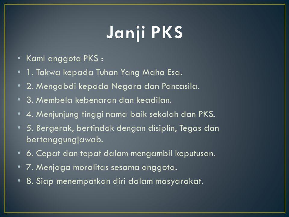 Kami anggota PKS : 1. Takwa kepada Tuhan Yang Maha Esa. 2. Mengabdi kepada Negara dan Pancasila. 3. Membela kebenaran dan keadilan. 4. Menjunjung ting
