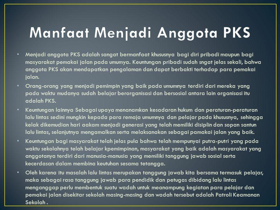 Menjadi anggota PKS adalah sangat bermanfaat khususnya bagi diri pribadi maupun bagi masyarakat pemakai jalan pada umumya. Keuntungan pribadi sudah sn