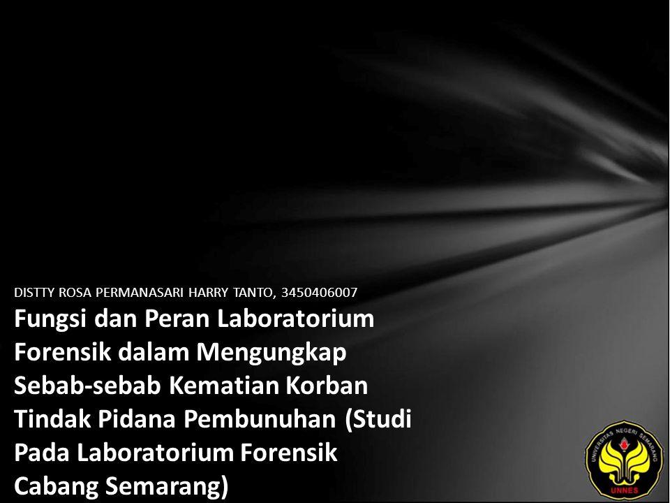 DISTTY ROSA PERMANASARI HARRY TANTO, 3450406007 Fungsi dan Peran Laboratorium Forensik dalam Mengungkap Sebab-sebab Kematian Korban Tindak Pidana Pembunuhan (Studi Pada Laboratorium Forensik Cabang Semarang)
