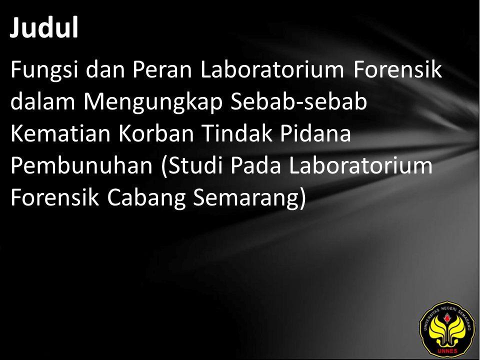 Judul Fungsi dan Peran Laboratorium Forensik dalam Mengungkap Sebab-sebab Kematian Korban Tindak Pidana Pembunuhan (Studi Pada Laboratorium Forensik Cabang Semarang)