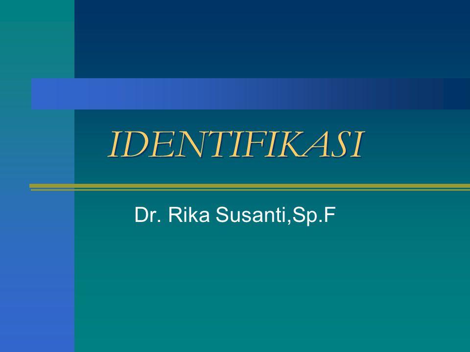 IDENTIFIKASI Dr. Rika Susanti,Sp.F