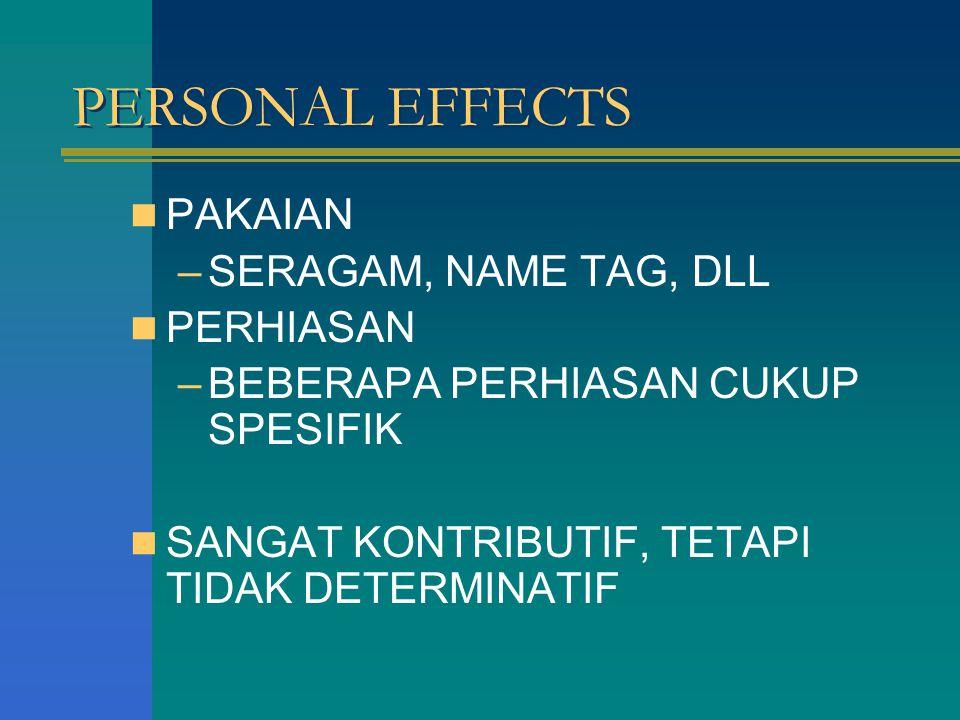 PERSONAL EFFECTS PAKAIAN –SERAGAM, NAME TAG, DLL PERHIASAN –BEBERAPA PERHIASAN CUKUP SPESIFIK SANGAT KONTRIBUTIF, TETAPI TIDAK DETERMINATIF