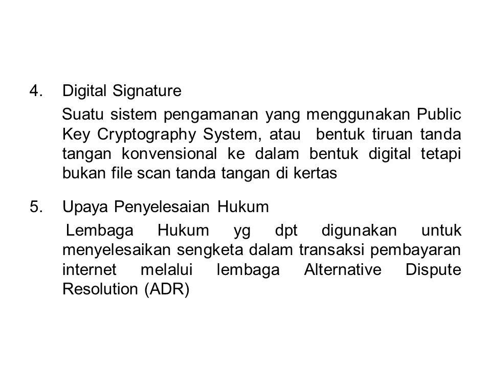 4.Digital Signature Suatu sistem pengamanan yang menggunakan Public Key Cryptography System, atau bentuk tiruan tanda tangan konvensional ke dalam ben
